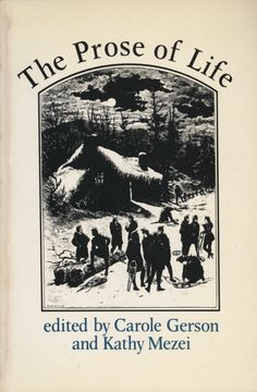 """The Prose of Life, edited by Carole Gerson and Kathy Mezei, ECW Press — In the nineteenth century, sketches describing the """"prose of life"""" """""""" humorous or tragic incidents, life in the backwoods, travels, hunting, fishing and unique places or characters """""""" frequently appeared in Canadian magazines. Like other forms of Canadian documentary writing, the sketch seemed to fill a need to record imaginatively different aspects of life in Canada. . ."""