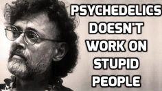 Terence McKenna: Why Psychedelics Don't Work On Stupid People