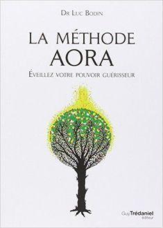 La Mthode Aora Veillez Votre Pouvoir Gurisseur - PDF E-Books Directory Luc Bodin, Access Bars, Les Chakras, Miracle Morning, Relaxation Meditation, Psychic Powers, Brain Gym, Anti Stress, Positive Attitude