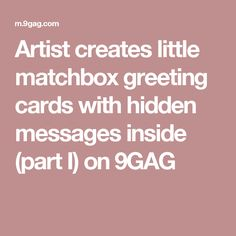 Artist creates little matchbox greeting cards with hidden messages inside (part I) on 9GAG
