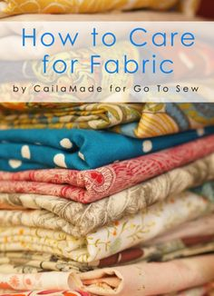 How to care for fabric by CailaMade for Go To Sew. Great tips including when and when not to pre-wash fabric, plus storage and ironing suggestions.