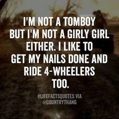 I'm not a tomboy but I'm a girly girl either.