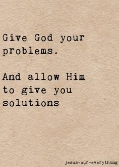 Give God your problems.