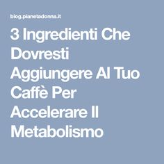 3 Ingredienti Che Dovresti Aggiungere Al Tuo Caffè Per Accelerare Il Metabolismo Easy Diets, Healthy Tips, Natural Health, Body Care, The Cure, Food And Drink, Health Fitness, Hobby, Osho