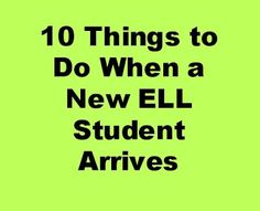 Elementary ELL 101: 10 Things to Do When a New ELL Student Arrives