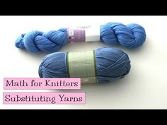 Math for Knitters – Substituting Yarns