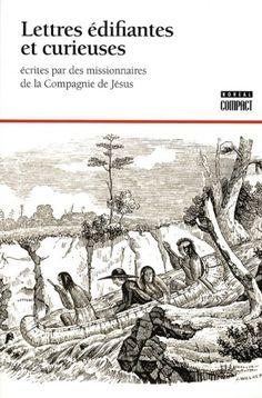 Lettres édifiantes et curieuses écrites par les missionnaires Compagnie de Jésus by Collectif https://www.amazon.ca/dp/2764604548/ref=cm_sw_r_pi_dp_WNx-wbCEFDBM7