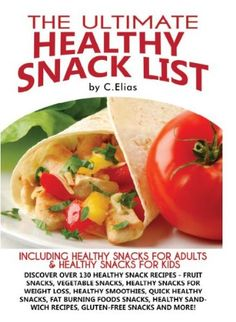 Free Kindle Book For A Limited Time : The Ultimate Healthy Snacks List - Healthy Snacks Recipes for adults & Healthy Snacks Recipes for kids. Discover over 130 Healthy Snack Recipes such as Fruit Snacks, Vegetable Snacks, Healthy Snacks for Weight Loss, Fat Burning Foods, Healthy Smoothies, Quick Healthy Snacks, Healthy Sandwich Recipes, Gluten-Free Snacks & more!