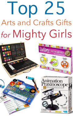 Top 25 Arts & Crafts Toys for Mighty Girls from Tots to Teens
