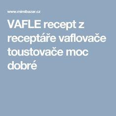 VAFLE recept z receptáře vaflovače toustovače moc dobré