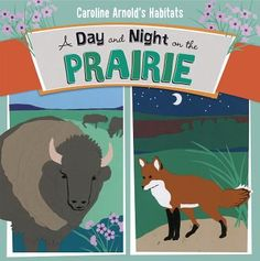 A Day and Night on the Prairie (Caroline Arnold's Habitats) by Caroline Arnold Simile, Animal Books, Nature Study, School Themes, Social Studies, Art Lessons, Habitats, Activities, History