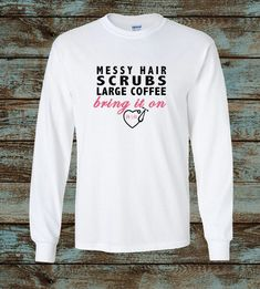 Messy Hair, Scrubs, Large Coffee Bring It On, RN Life, Nurse Shirt by SouthernComfortables on Etsy https://www.etsy.com/listing/270571168/messy-hair-scrubs-large-coffee-bring-it