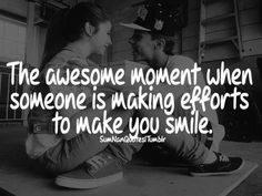 The awesome moment when someone is making efforts to make you smile. ~Unknown  #moments #awesome #effort #quotes