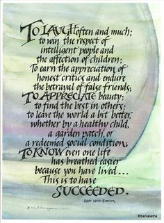 Ralph Waldo Emerson ~Another one of my all time favorites!  Not to sound macabre, but perhaps my epitaph. I have always loved and admired how my Aunt can quote it at a seconds notice..it so speaks of her and my Mother as well! xo