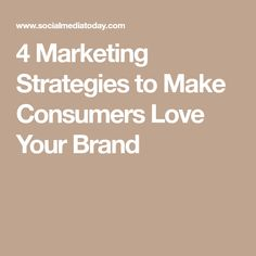 4 Marketing Strategies to Make Consumers Love Your Brand