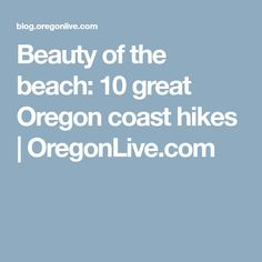 Beauty of the beach: 10 great Oregon coast hikes | OregonLive.com