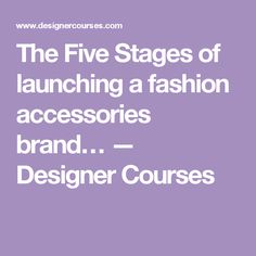 The Five Stages of launching a fashion accessories brand… — Designer Courses