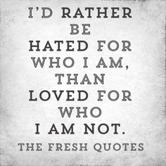 I'd rather be hated for who I am, than loved for who I am not. - Kurt Cobain. #inspirational #success #motivational