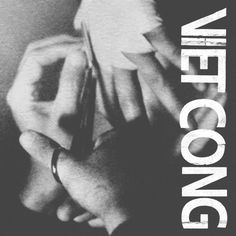 Most recent gems #2: Viet Cong (2015) ...  on ruins of the now defunct Canadian band 'Women'  another great outfit, Viet Cong was born ... and they are very much alive and well...very-very well.