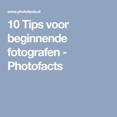 10 Tips voor beginnende fotografen - Photofacts