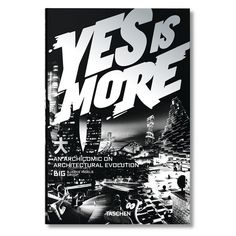 Yes is More is the easily accessible but unremittingly radical manifesto of…
