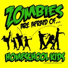 Zombies Are Afraid of Homeschoolers!    (http://www.shopgreatproducts.com/new-zombies-t-shirt/)