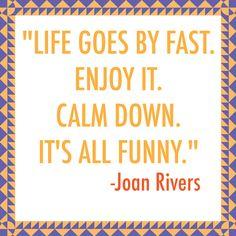 Wise words de Joan. http://www.manrepeller.com/2015/06/joan-rivers-quotes.html