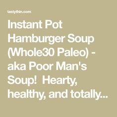 Instant Pot Hamburger Soup (Whole30 Paleo) - aka Poor Man's Soup! Hearty, healthy, and totally budget friendly. Your family will love this soup! | tastythin.com