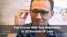 JUST WATCH IT! STOP WHAT YOUR ARE DOING AND WATCH IT FOR YOUR OWN GOOD...well Anyway! Watch it!!!---------Fall In Love With Tom Hiddleston in 20 Seconds Or Less