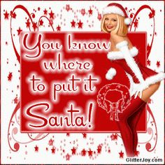 Discover and share Sexy Christmas Quotes. Explore our collection of motivational and famous quotes by authors you know and love. Naughty Santa, Naughty Christmas, Bad Santa, Merry Christmas Quotes, Christmas Art, Christmas Humor, Christmas Ideas, Christmas Wishes, Christmas Stuff