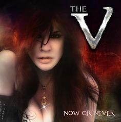 Check out some Songs and Videos here. THE V – Now Or Never