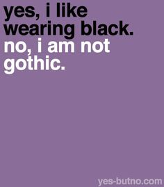 fucking hate when people ask me or claim that im goth ugh