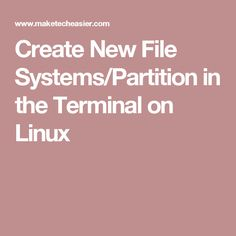 Create New File Systems/Partition in the Terminal on Linux