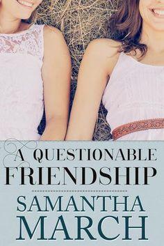 HeySaidRenee: A Questionable Friendship by Samantha March