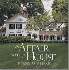 An Affair With A House~ Bunny Williams
