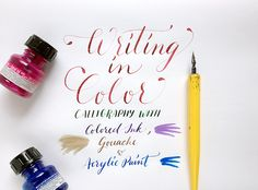 Writing in Color – Calligraphy with Colored Ink, Gouache and Acrylic paint