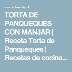 TORTA DE PANQUEQUES CON MANJAR | Receta Torta de Panqueques | Recetas de cocina | Nestlé Contigo