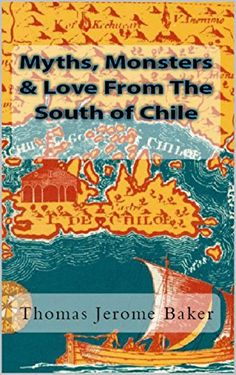 Myths, Monsters & Love From The South of Chile by Thomas Jerome Baker http://www.amazon.com/dp/B00W0S1XK6/ref=cm_sw_r_pi_dp_WbV9wb1MTQF8T