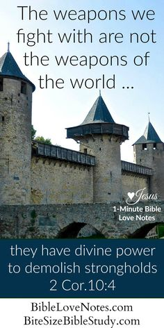 """Tearing Down Strongholds with Divine Weapons - 2 Corinthians 10:4 ~ Do you know what it means to have a stronghold in your life? The word """"stronghold"""" * in 2 Corinthians 10:4 means a strong-walled military fort or prison. Armies would use powerful weapons and well-equipped soldiers to destroy them. [...]"""