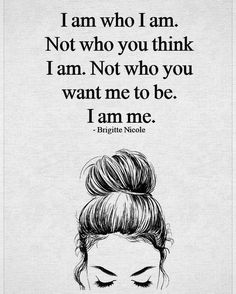 I am who I am. confidence quotes 10 Inspirational Quotes from Functional Rustic I Am Quotes, Self Love Quotes, Mood Quotes, Cute Quotes, Woman Quotes, Wisdom Quotes, Positive Quotes, Qoutes, Women's Day Quotes