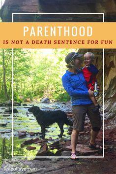 Parenthood is NOT a Death Sentence for Fun