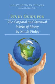 Study Guide for The Corporal and Spiritual Works of Mercy by Mitch Finley (BY Holly Hoffman Thomas; FOREWORD BY Mitch Finley; Imprint: Resource Publications). Do you ever wonder how to be a better version of yourself? This Study Guide compliments The Corporal and Spiritual Works of Mercy by Mitch Finley. In it you will find Sacred Scriptures and Catechism Connections sure to enhance your knowledge of each work of mercy as well as Service Opportunity ideas. The questions unique to each…