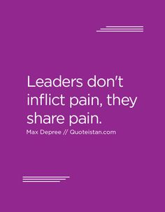 #Leaders don't inflict pain they share pain. http://www.quoteistan.com/2016/08/leaders-dont-inflict-pain-they-share.html