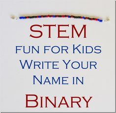 Writing your name in binary code on a bracelet or necklace makes great STEM fun for kids! From @mamasmiles