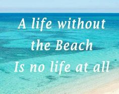 Life without the Beach is no life at all
