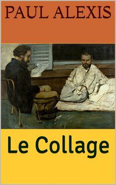 Le Collage est un roman du romancier, auteur dramatique et journaliste français Paul Alexis (1847 – 1901).
