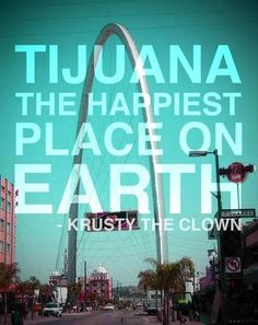 TIJUANA! Love how the quote is from Krusty
