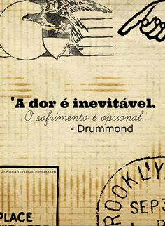 """""""A dor é inevitável. O sofrimento é opcional."""" - Drummond Amazing Inspirational Quotes, Great Quotes, Quotes To Live By, Portuguese Words, Peace Love And Understanding, Reflection Quotes, Magic Words, More Than Words, Spiritual Quotes"""