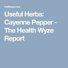Useful Herbs: Cayenne Pepper - The Health Wyze Report