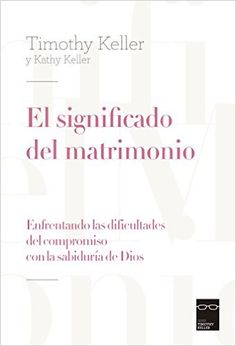 Amazon.com: el significado del matrimonio (Spanish Edition) eBook: Timothy Keller: Kindle Store